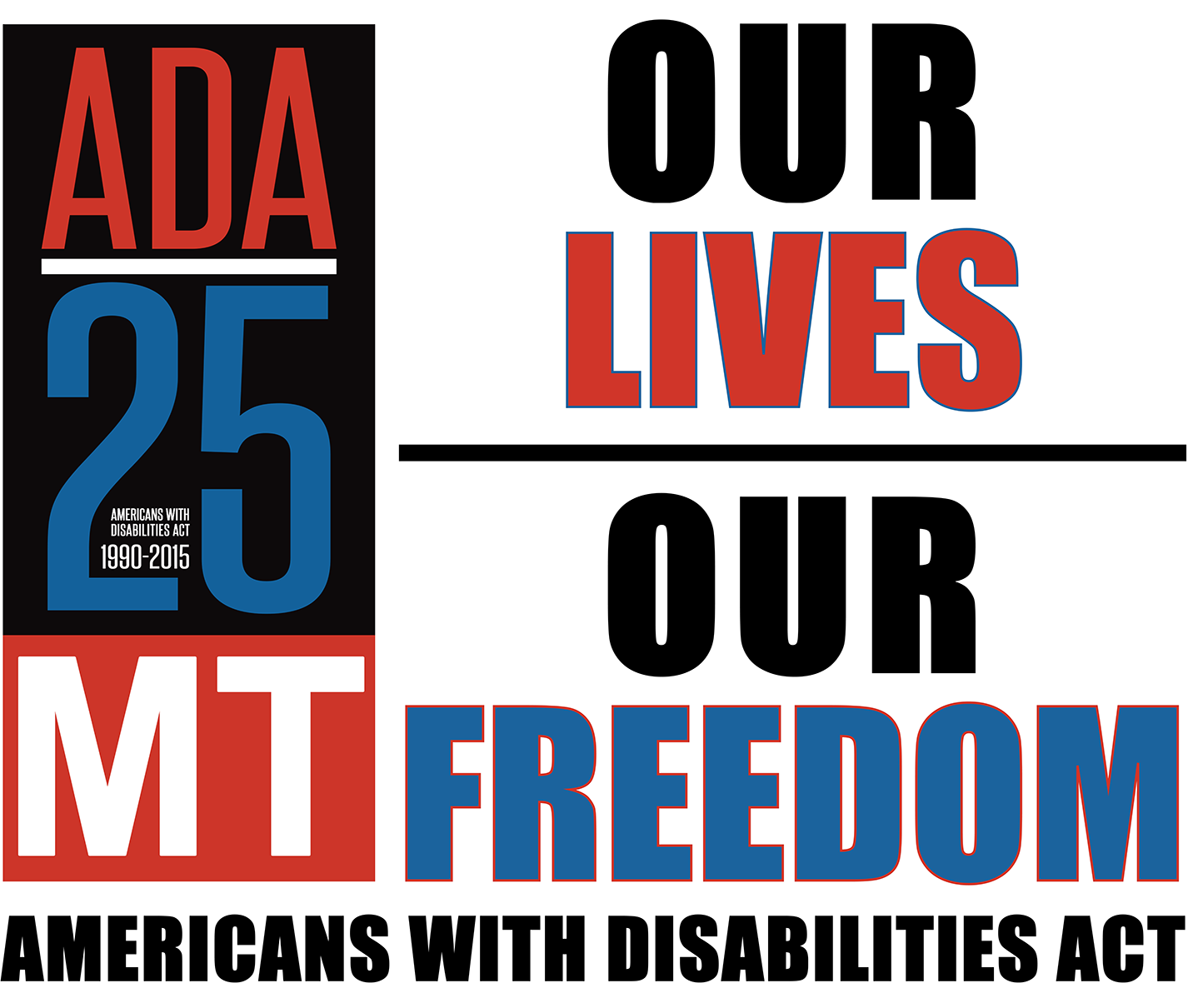 ADA 25 - 1990-2015: OUR LIVES, OUR FREEDOM -- CELEBRATE THE 25TH ANNIVERSARY OF THE ADA WITH US!